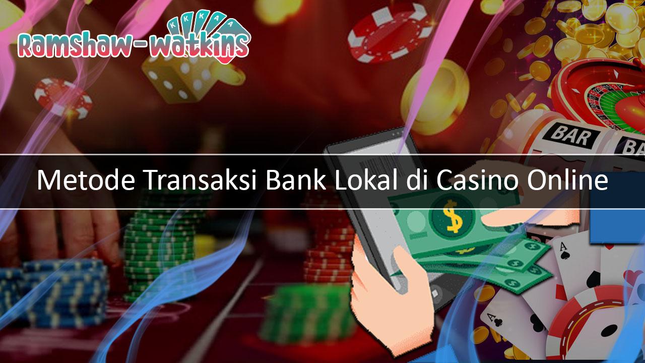 Metode Transaksi Bank Lokal di Casino Online